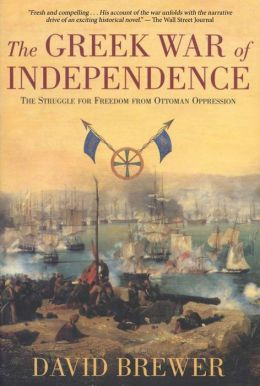 The Greek War of Independence: The Struggle for Freedom and the Birth of Modern Greece