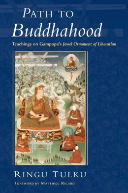 Path to Buddhahood: Teachings on Gampopa's JEWEL ORNAMENT OF LIBERATION