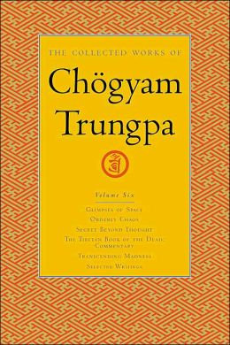 The Collected Works of Chogyam Trungpa: Glimpses of Space; Orderly Chaos; Secret Beyond Thought; The Tibetan Book of the Dead: Commentary; Transcending Madness; Selected Writings