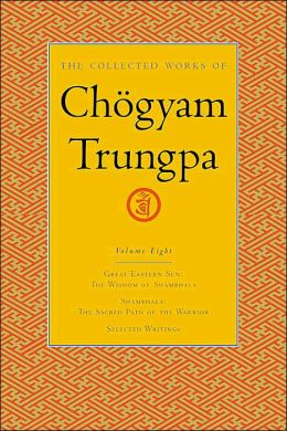 The Collected Works of Chogyam Trungpa: Great Eastern Sun; Shambhala; Selected Writings