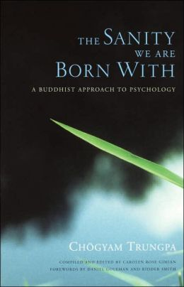 The Sanity We Are Born With: A Buddhist Approach to Psychology