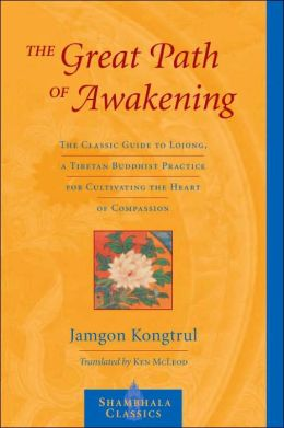 The Great Path of Awakening: The Classic Guide to Lojong, a Tibetan Buddhist Practice for Cultivating Theheart of Compassion