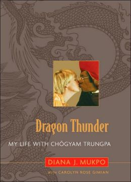 Dragon Thunder: My Life with Chögyam Trungpa