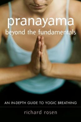 Pranayama Beyond the Fundamentals: An in-Depth Guide to Yogic Breathing with Instructional CD