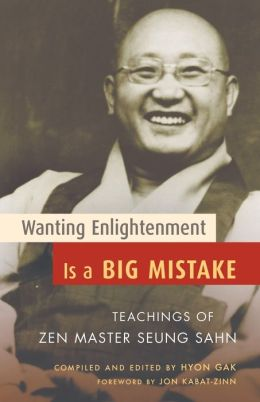 Wanting Enlightenment Is a Big Mistake: Teachings of Zen Master Seung Sahn
