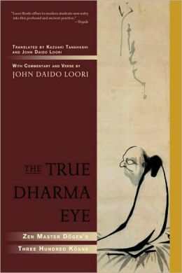 True Dharma Eye: Zen Master Dogen's Three Hundred Koans