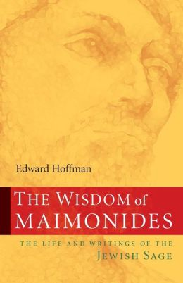 Wisdom of Maimonides: The Life and Writings of the Jewish Sage