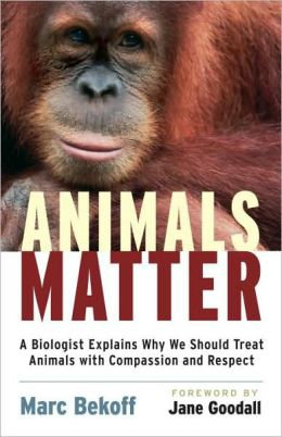 Animals Matter: A Biologist's Case for the Compassionate, Respectful, and Humane Treatment of Animals