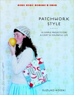 Patchwork Style: 35 Simple Projects for a Cozy & Colorful Life