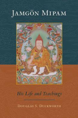 Jamgon Mipam: His Life and Teachings