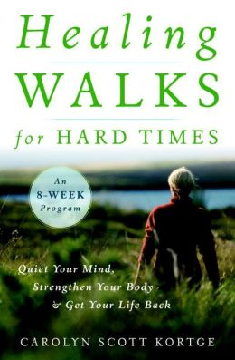 Healing Walks for Hard Times: Quiet Your Mind, Strengthen Your Body, and Get Your Life Back