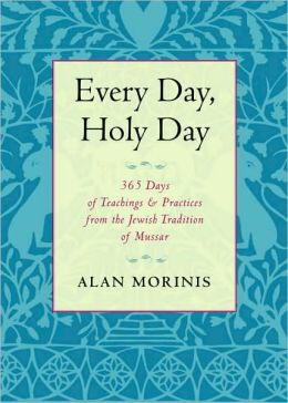 Every Day, Holy Day: 365 Days of Teachings and Practices from the Jewish Tradition of Mussar