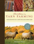 Book Cover Image. Title: Adventures in Yarn Farming:  Four Seasons on a New England Fiber Farm, Author: Barbara Parry