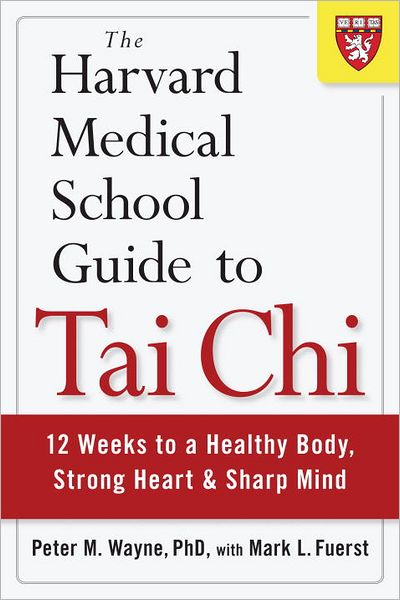 The Harvard Medical School Guide to Tai Chi: 12 Weeks to a Healthy Body, Strong Heart, and Sharp Mind