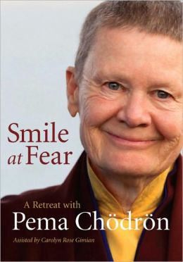Smile at Fear: A Retreat with Pema Chodron on Discovering Your Radiant Self-Confidence
