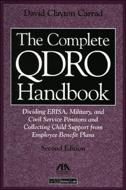 Complete QDRO Handbook: Dividing ERISA, Military, and Civil Service Pensions and Collecting Child Support from Employee Benefit Plans