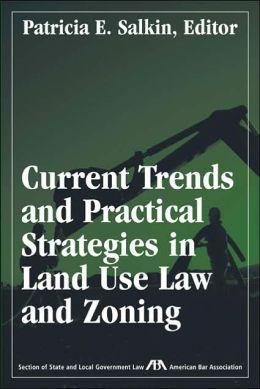 Current Trends and Practical Strategies in Land Use Law and Zoning