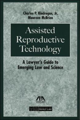 Assisted Reproductive Technology: A Lawyer's Guide to Emerging Law & Science