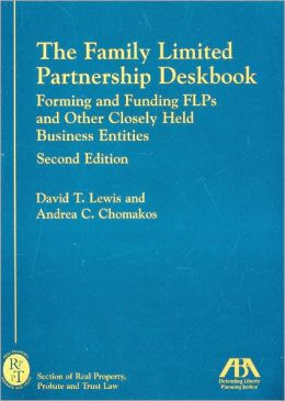The Family Limited Partnership Deskbook: Forming and Funding FLPs and Other Closely Held Business Entities