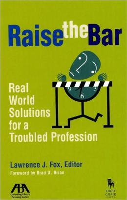 Raise the Bar: Real World Solutions for a Troubled Profession