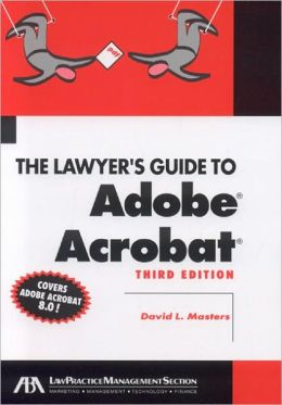 Lawyer's Guide to Adobe Acrobat 8.0, Third Edition