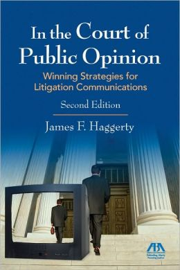In the Court of Public Opinion: Strategies for Litigation Communications