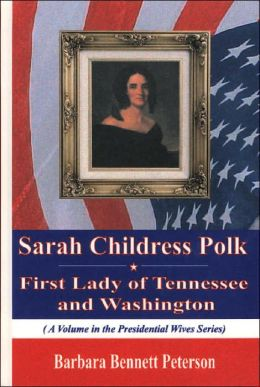 Sarah Childress Polk, First Lady of Tennesse and Washington