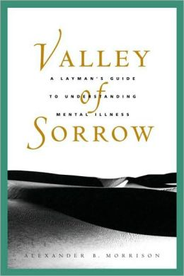 Valley of Sorrow: A Layman's Guide to Understanding Mental Illness for Latter-Day Saints