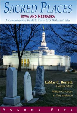 Sacred Places: Iowa and Nebraska: A Comprehensive Guide to Early LDS Historical Sites