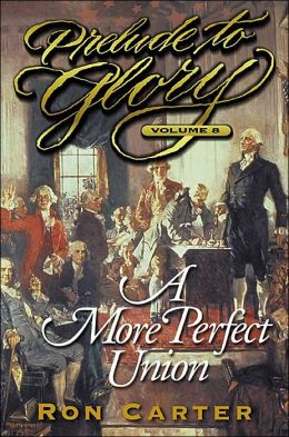 Prelude to Glory Volume 8: A More Perfect Union