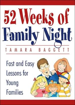 52 Weeks of Family Night: Fast and Easy Lessons for Young Families