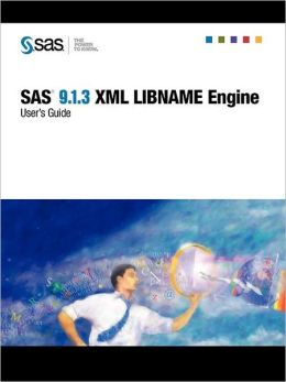 SAS(R) 9.1.3 XML Libname Engine: User's Guide