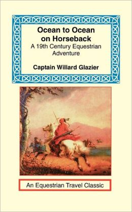 Ocean to Ocean on Horseback: A Nineteenth Century Equestrian Adventure