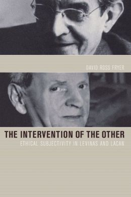 Intervention of the Other: Ethical Subjectivity in Levinas and Lacan