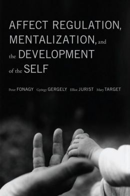 Affect Regulation, Mentalization and the Development of Self