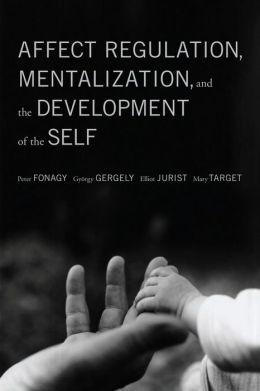 Affect Regulation, Mentalization and the Development of Self