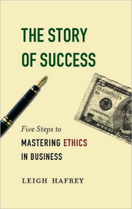The Story of Success: Five Steps to Mastering Eithics in Business
