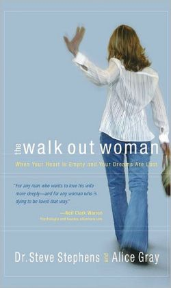 The Walk Out Woman: When Your Heart Is Empty and Your Dreams Are Lost