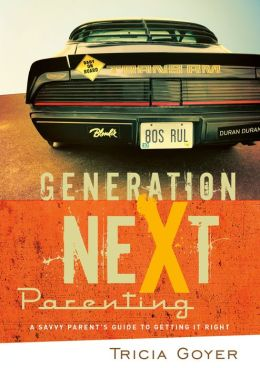 Generation Next Parenting: A Savvy Parent's Guide to Getting it Right