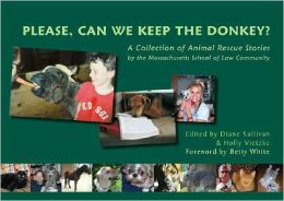 Please, Can We Keep the Donkey?: A Collection of Animal Rescue Stories by the Massachusetts School of Law Community