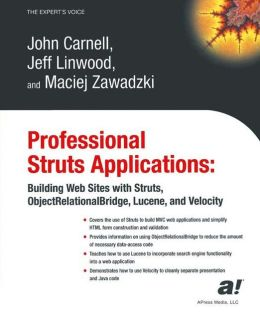 Professional Struts Applications: Building Web Sites with Struts ObjectRelational Bridge, Lucene, and Velocity