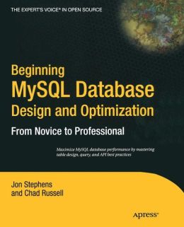 Beginning MySQL Database Design and Optimization: From Novice to Professional