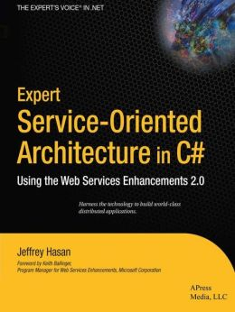 Expert Service-Oriented Architecture In C#: Using the Web Services Enhancements 2.0