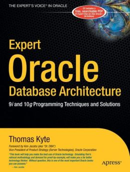 Expert Oracle Database Architecture: 9i and 10g Programming Techniques and Solutions