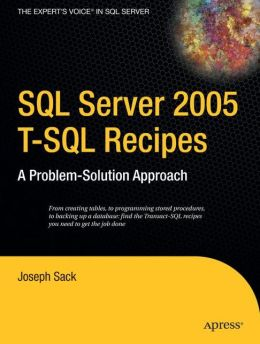 SQL Server 2005 T-SQL Recipes: A Problem-Solution Approach