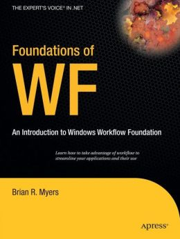 Foundations of WF: an Introduction to Windows Workflow Foundation