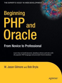 Beginning PHP and Oracle: From Novice to Professional