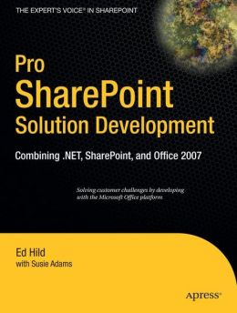 Pro SharePoint Solution Development: Combining .NET, SharePoint and Office 2007