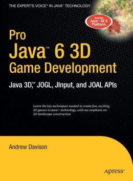 Pro Java 6 3D Game Development: Java 3D, JOGL, JInput and JOAL APIs