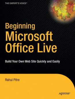 Beginning Microsoft Office Live: Build Your Own Web Site Quickly and Easily